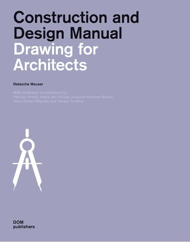 CONSTRUCTION & DESIGN MANUAL : DRAWING FOR ARCHITECTS