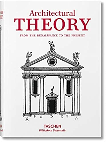 Architectural Theory. From the Renaissance to the Present (Bibliotheca Universalis)
